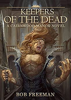 Keepers of the Dead (The Cairnwood Manor Series Book 2) by [Freeman, Bob]
