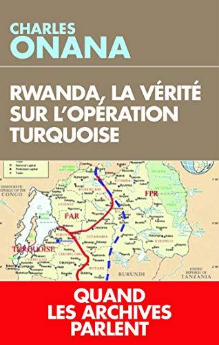 La vérité sur l'opération Turquoise: Rwanda 1994, quand les archives parlent enfin par  Charles Onana