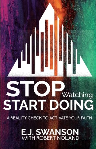 Stop Watching, Start Doing: A Reality Check to Activate Your Faith
