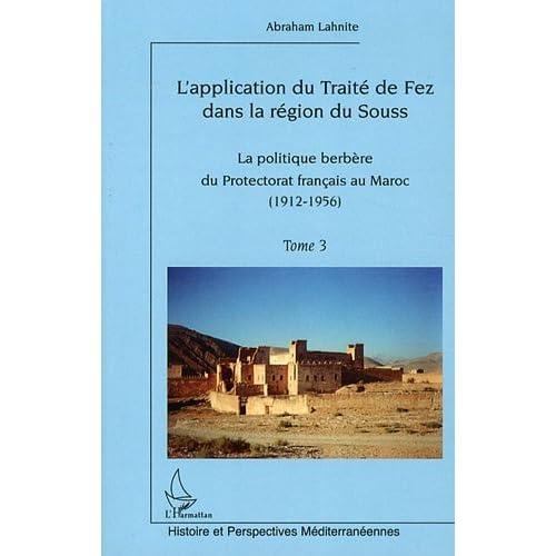 Application du Traite de Fez Dans la Region du Souss (T 3) Politique Berbere du Protectorat Français (Histoire et perspectives méditerranéennes)
