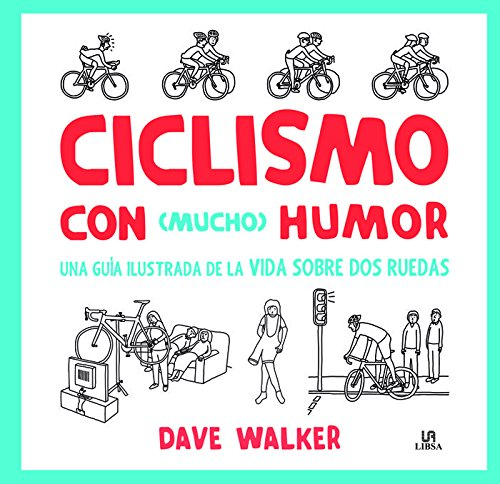 Ciclismo con Mucho Humor. Una Guía Ilustrada de la Vida Sobre Dos Ruedas (Deporte Paso a Paso) por Dave Walker
