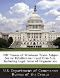 1992 Census of Wholesale Trade: Subject Series: Establishment and Firm Size, Including Legal Form of Organization