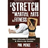 How to Stretch for Martial Arts and Fitness:: Your Ultimate Flexibility and Warm Up Guide! by Phil Pierce (2013-05-30)