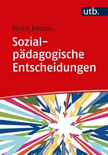 Sozialpädagogische Entscheidungen: Professionelle Urteilsbildung in der Sozialen Arbeit