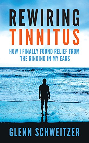 Rewiring Tinnitus: How I Finally Found Relief From the Ringing in My Ears (English