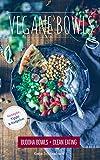 Vegane Bowls: Buddha Bowls & Clean Eating (Rezepte, Kurzratgeber, Tipps): Vegan Kochen, Clean Eating, Bowls, Glutenfrei Kochen, Vegan für Faule, Gesund Kochen, Superfood
