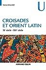 Croisades et Orient latin - XIe-XIVe siècle (3è éd.) par Balard