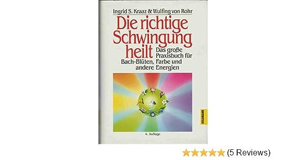Die richtige Schwingung heilt: Amazon.de: Ingrid Kraaz von Rohr ...