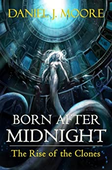 Born After Midnight, The Rise of the Clones by [Moore, Daniel]