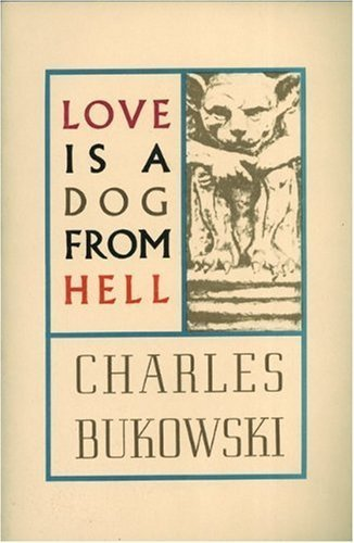 Love is a Dog From Hell by Bukowski, Charles (2002) Paperback