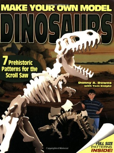 Make Your Own Model Dinosaurs: 7 Prehistoric Patterns for the Scroll Saw por Danny A. Downs
