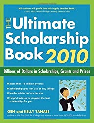 The Ultimate Scholarship Book 2010: Billions of Dollars in Scholarships, Grants and Prizes (Ultimate Scholarship Book: Billions of Dollars in Scholarships,) by Gen Tanabe (2009-07-01)