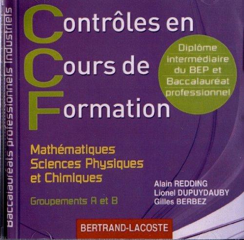 Contrôles en Cours de Formation Mathématiques, Sciences Physiques et Chimiques Bac Pro Industriels Groupements A et B (1Cédérom)