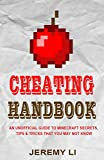 Cheating Handbook: An Unofficial Guide to Minecraft Secrets, Tips & Tricks That You May Not Know!