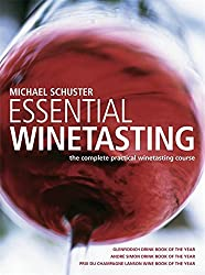 Essential Winetasting: The Complete Practical Winetasting Course by Michael Schuster (2009-09-01)