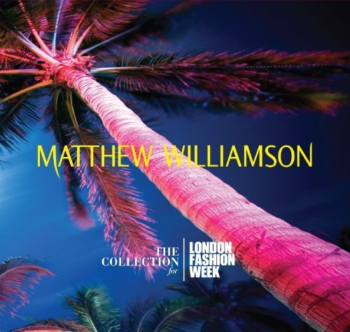 Matthew Williamson: Collection for London Fashion by Matthew Williamson-the Colle (2011-03-08)