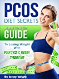 PCOS Diet Secrets (A Simple Step By Step Guide To Losing Weight With Polycystic Ovary Syndrome)