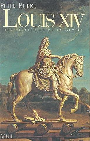 Louis XIV. Les stratégies de la