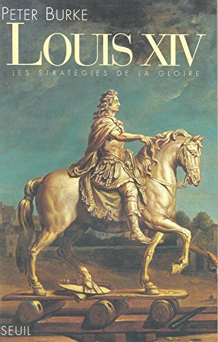 Louis XIV. Les stratégies de la gloire