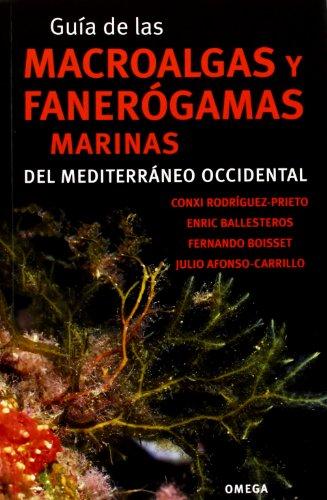 Guía De Las Macroalgas Y Fanerógamas Marinas Del Mediterráneo Occidental (GUÍAS DEL NATURALISTA-PECES Y BIOLOGÍA MARINA) por CONXI RODRÍGUEZ-PRIETO