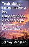 Toxicología:  Introducción a los Fundamentos y Toxicología Química y Bioquímica