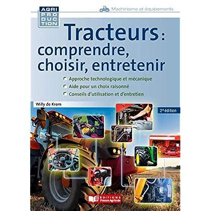 Tracteurs : comprendre, choisir, entretenir - 2e edition (Machinisme)