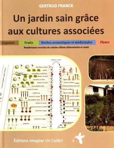Un jardin sain grâce aux cultures associées : Légumes, herbes aromatiques et médicinales, fruits et fleurs