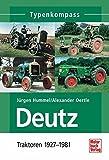 Deutz 1: Traktoren 1927-1981 (Typenkompass)