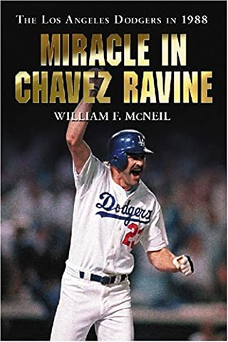 Miracle in Chavez Ravine: The Los Angeles Dodgers in 1988 by William F. McNeil (2008-06-11)