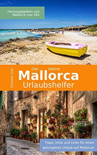 Der kleine Mallorca Urlaubshelfer: 80 Tipps für einen gelungenen Urlaub auf Mallorca