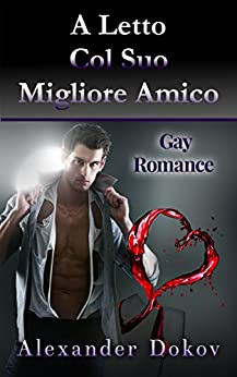 A Letto Col Suo Migliore Amico: Gay Romance (Italian Edition)