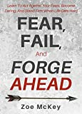 #7: Fear, Fail, And Forge Ahead: Learn To Act Against Your Fears, Become Daring, And Stand Firm When Life Gets Hard