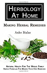 Making Herbal Remedies (Herbology At Home Series) by Anke Bialas (2010-03-12)