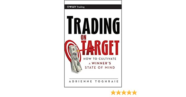 Trading on Target: How To Cultivate a Winners State of Mind (Wiley Trading)