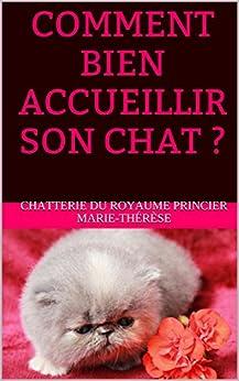 COMMENT BIEN ACCUEILLIR  SON CHAT ? par [Marie-Thérèse, Chatterie Du Royaume Princier]