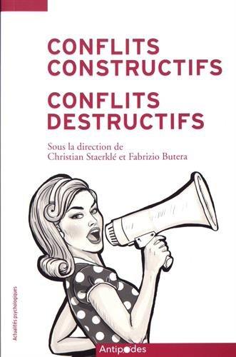 Conflits constructifs, conflits destructifs : Regards psychosociaux