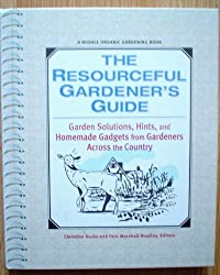 The Resourceful Gardener's Guide: Garden Solutions, Hints, and Homemade Gadgets From Gardeners Across the Country by Christine Bucks (2001-08-02)