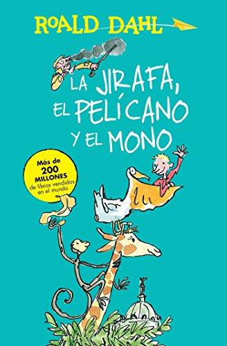 La Jirafa, El Pelicano Y El Mono / The Giraffe, the Pelican and the Monkey (Alfaguara Clasicos) por Roald Dahl