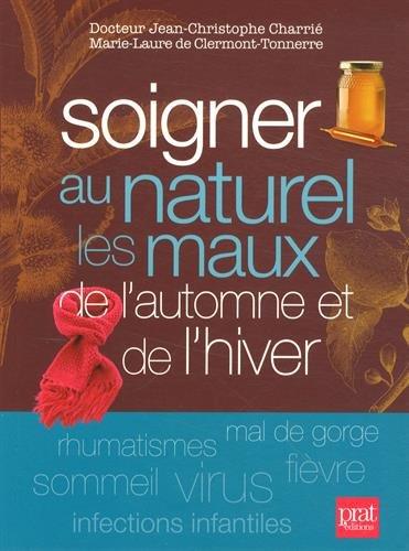 Soigner au naturel les maux de l'automne et de l'hiver par Jean-Christophe Charrié