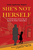 She's Not Herself: A psychotherapist's journey into and beyond her mother's mental illness (English Edition)