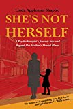 She's Not Herself: A psychotherapist's journey into and beyond her mother's mental illness by Linda Appleman Shapiro front cover