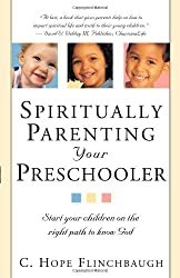 Spiritually Parenting Your Presch.: Start Your Children on the Right Path to Know God