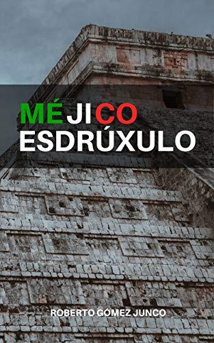 Méjico Esdrúxulo por Roberto Gómez Junco