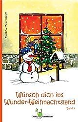 Wünsch dich ins Wunder-Weihnachtsland: Band 2 - Advent, Weihnachten, Weihnachtsgeschichte, Weihnachtsanthologie, Adventskalender, Christus, Weihnachtsmann, Nikolaus