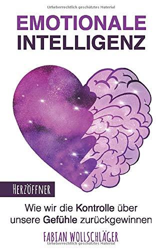 Emotionale Intelligenz: Wie wir die Kontrolle über unsere Gefühle zurückgewinnen