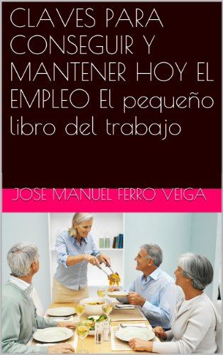 CLAVES PARA CONSEGUIR Y MANTENER HOY EL EMPLEO El pequeño libro del trabajo