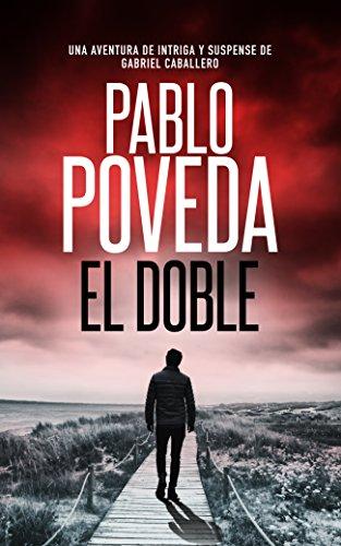 El Doble: Finalista del Premio Literario de Amazon 2018. Una aventura de intriga y suspense de Gabriel Caballero (Series detective privado crimen y misterio nº 6) por Pablo Poveda