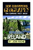Jaw-Dropping Geography: Fun Learning Facts About INTRIGUING IRELAND: Illustrated Fun Learning For Kids (Volume 1) by Jess Roche (2014-11-23)