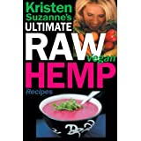 Kristen Suzanne's ULTIMATE Raw Vegan Hemp Recipes: Fast & Easy Raw Food Hemp Recipes for Delicious Soups, Salads, Dressings, Bread, Crackers, Butter, Spreads, ... Lunch, Dinner & Desserts (English Edition)