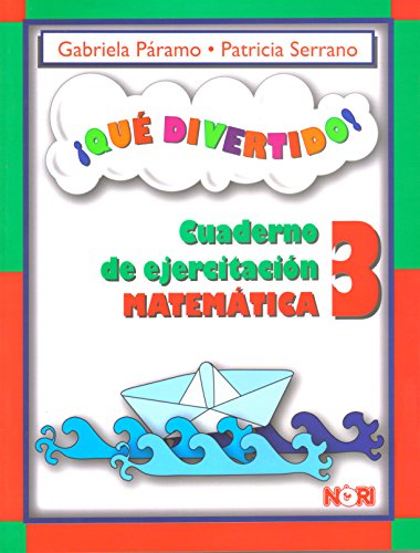 Que divertido!/What fun!: Cuaderno De Ejercitación Matemática/Workbook of Mathematical Exercises: 3 por Gabriela Paramo